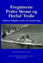 Fregatterne Peder Skram og Herluf Trolle. Flådens Flagskibe under Den Kolde Krig.